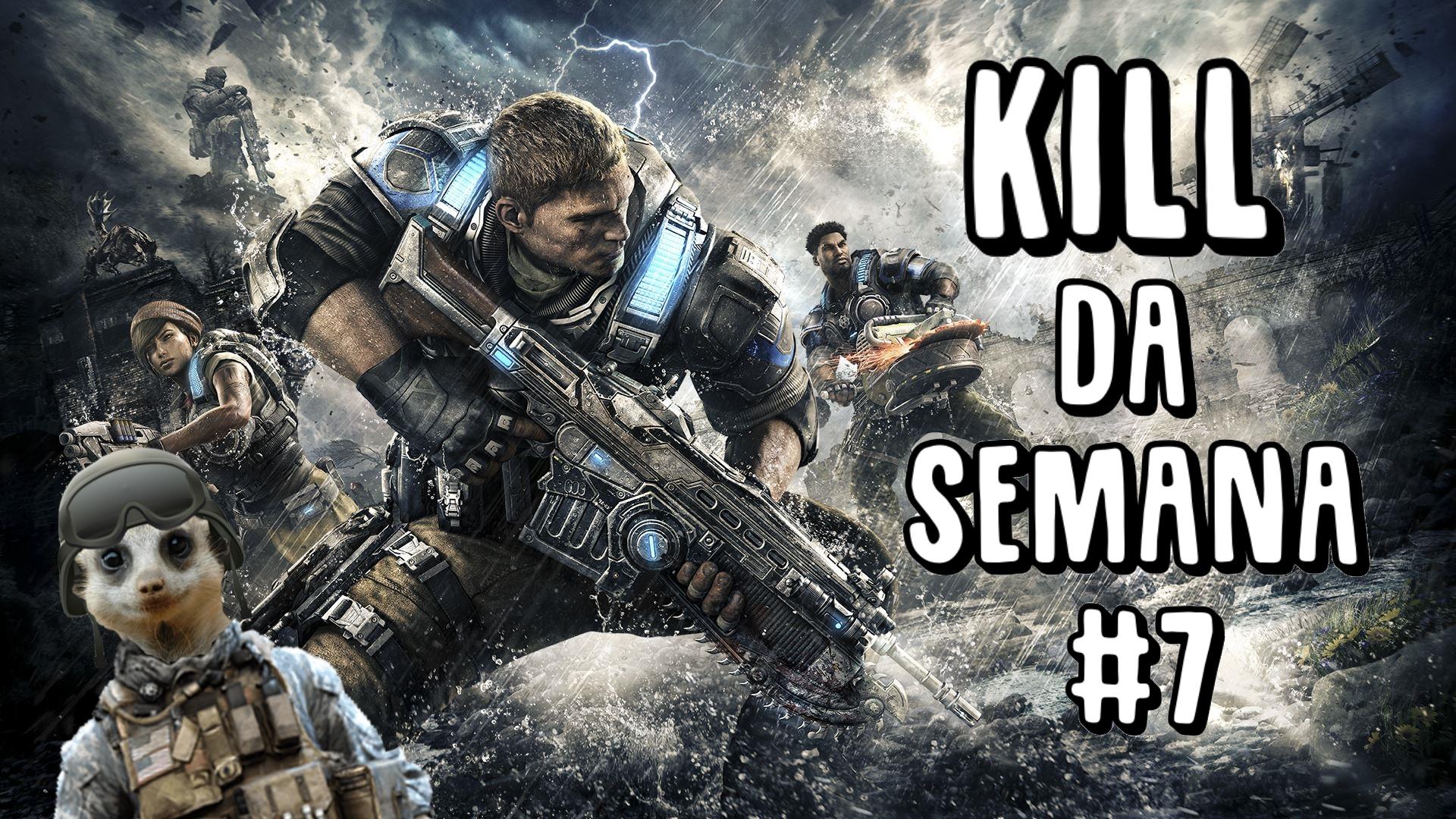 kill da semana 7